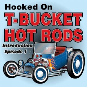 Hooked on T-Bucket Hot Rods Episode 1 Introduction